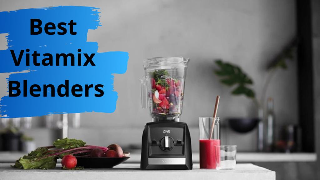 Best Vitamix Blenders